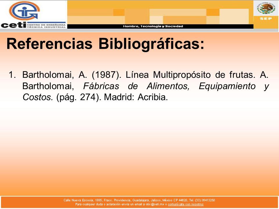 Referencias Bibliográficas: 1.Bartholomai, A. (1987). Línea Multipropósito de frutas. A. Bartholomai, Fábricas de Alimentos, Equipamiento y Costos. (p