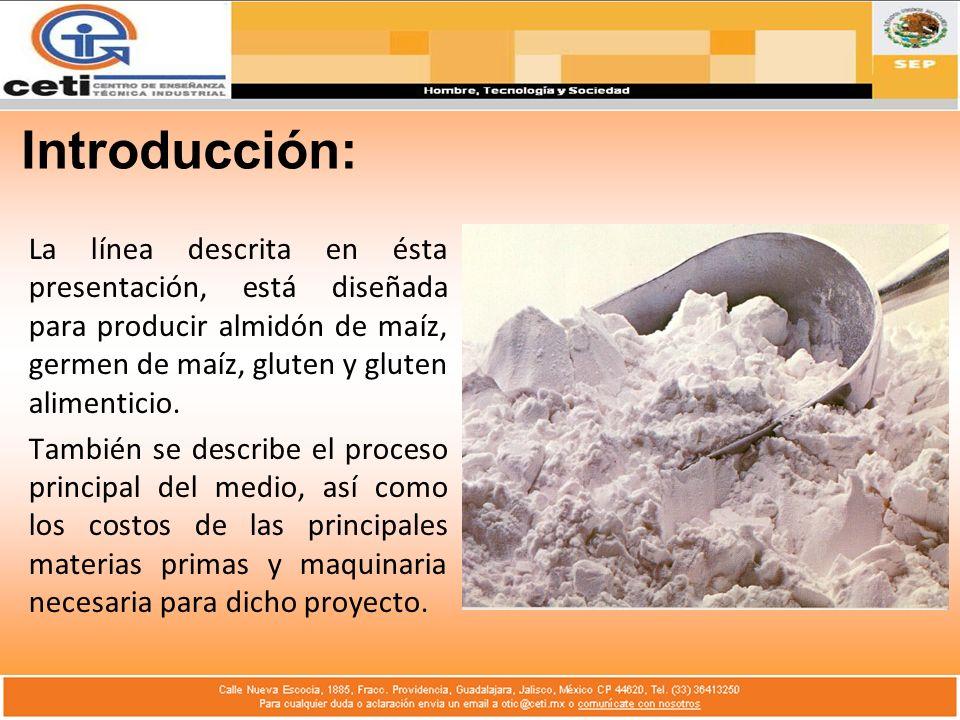 Introducción: La línea descrita en ésta presentación, está diseñada para producir almidón de maíz, germen de maíz, gluten y gluten alimenticio. Tambié