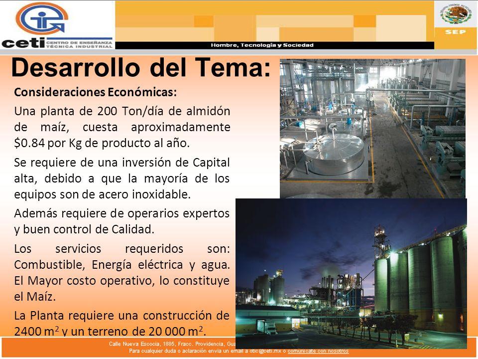 Desarrollo del Tema: Consideraciones Económicas: Una planta de 200 Ton/día de almidón de maíz, cuesta aproximadamente $0.84 por Kg de producto al año.