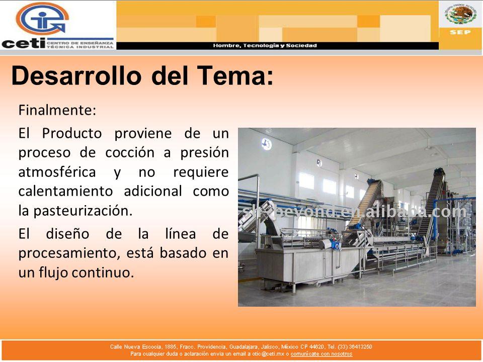 Desarrollo del Tema: Finalmente: El Producto proviene de un proceso de cocción a presión atmosférica y no requiere calentamiento adicional como la pas