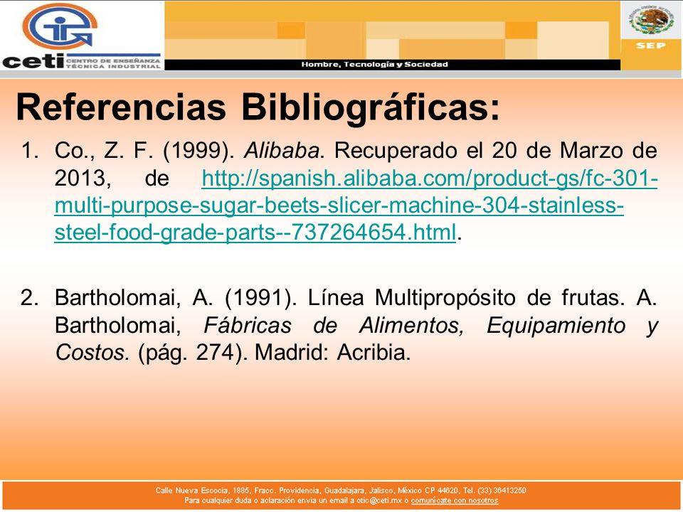 Referencias Bibliográficas: 1.Co., Z. F. (1999). Alibaba. Recuperado el 20 de Marzo de 2013, de http://spanish.alibaba.com/product-gs/fc-301- multi-pu