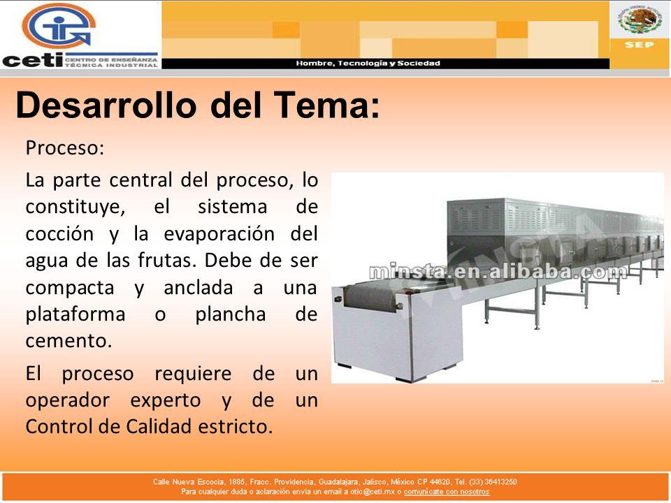 Desarrollo del Tema: Proceso: La parte central del proceso, lo constituye, el sistema de cocción y la evaporación del agua de las frutas. Debe de ser