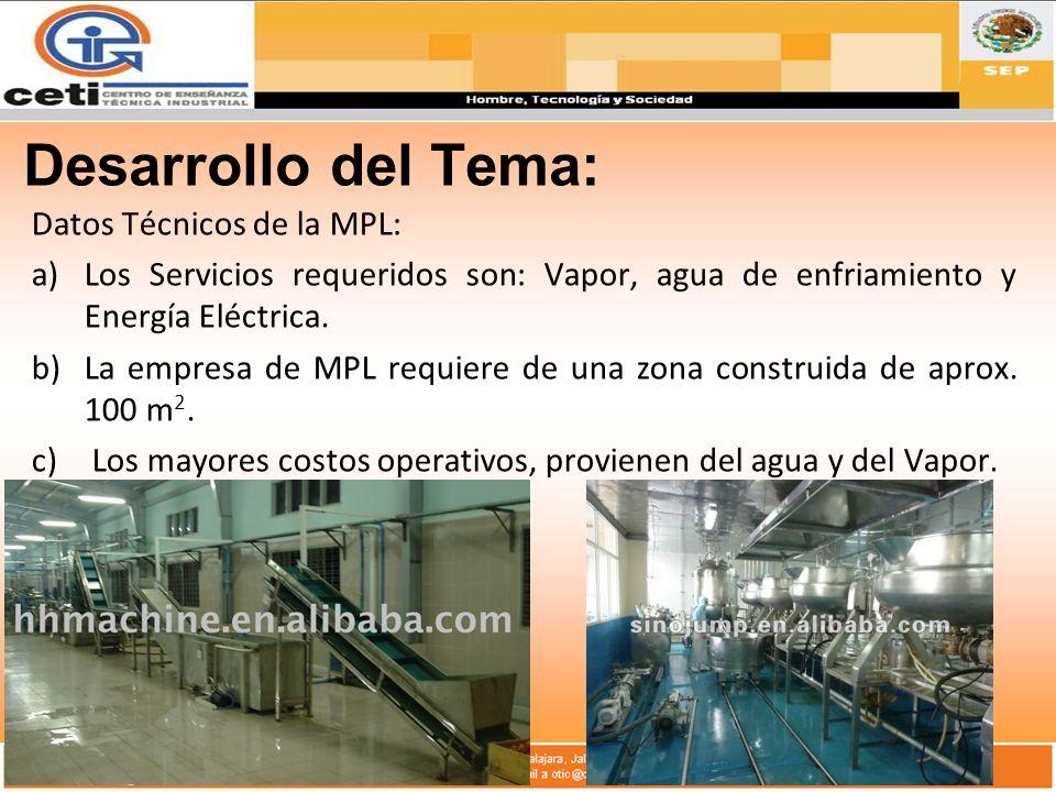 Desarrollo del Tema: Datos Técnicos de la MPL: a)Los Servicios requeridos son: Vapor, agua de enfriamiento y Energía Eléctrica. b)La empresa de MPL re