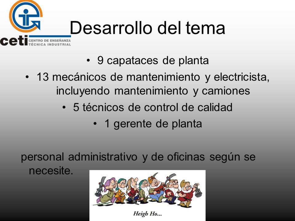 Desarrollo del tema 9 capataces de planta 13 mecánicos de mantenimiento y electricista, incluyendo mantenimiento y camiones 5 técnicos de control de c
