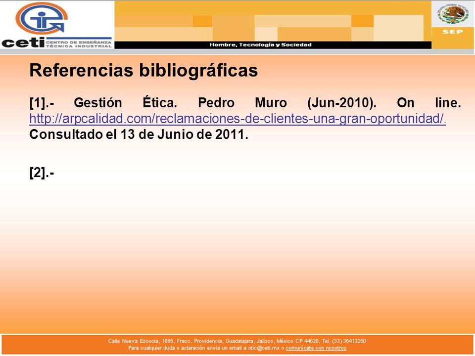 Referencias bibliográficas [1].- Gestión Ética. Pedro Muro (Jun-2010). On line. http://arpcalidad.com/reclamaciones-de-clientes-una-gran-oportunidad/.