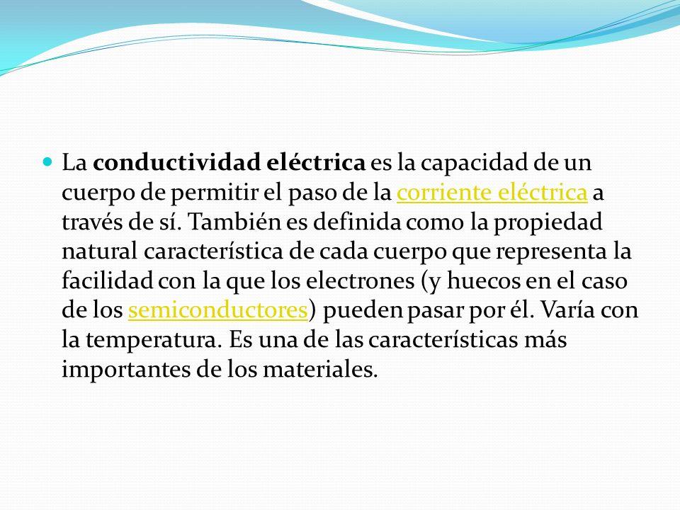 La conductividad eléctrica es la capacidad de un cuerpo de permitir el paso de la corriente eléctrica a través de sí. También es definida como la prop