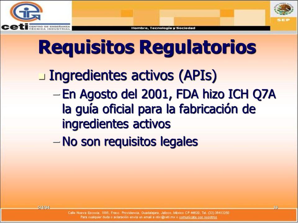 5/4/0410 Requisitos Regulatorios Ingredientes activos (APIs) Ingredientes activos (APIs) –En Agosto del 2001, FDA hizo ICH Q7A la guía oficial para la