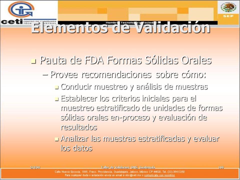 5/4/04Taller de Validacion OMS, Guatemala100 Elementos de Validación Pauta de FDA Formas Sólidas Orales Pauta de FDA Formas Sólidas Orales –Provee rec