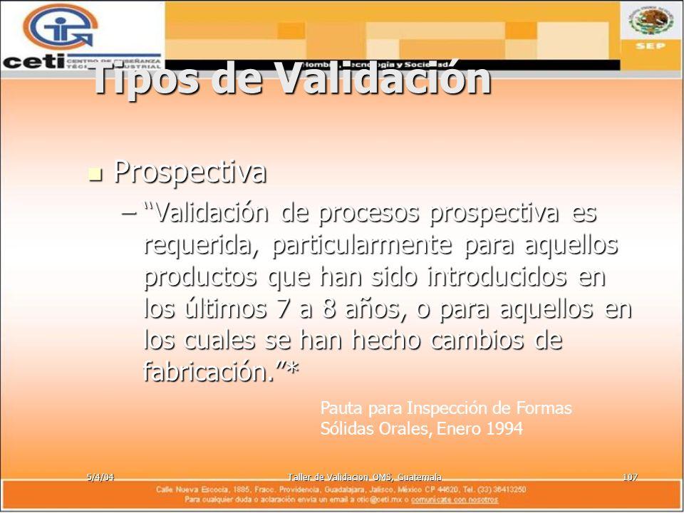 5/4/04Taller de Validacion OMS, Guatemala107 Tipos de Validación Prospectiva Prospectiva –Validación de procesos prospectiva es requerida, particularm