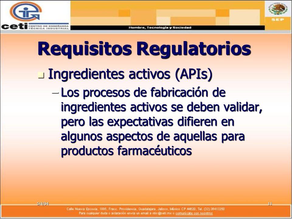 5/4/0411 Requisitos Regulatorios Ingredientes activos (APIs) Ingredientes activos (APIs) –Los procesos de fabricación de ingredientes activos se deben