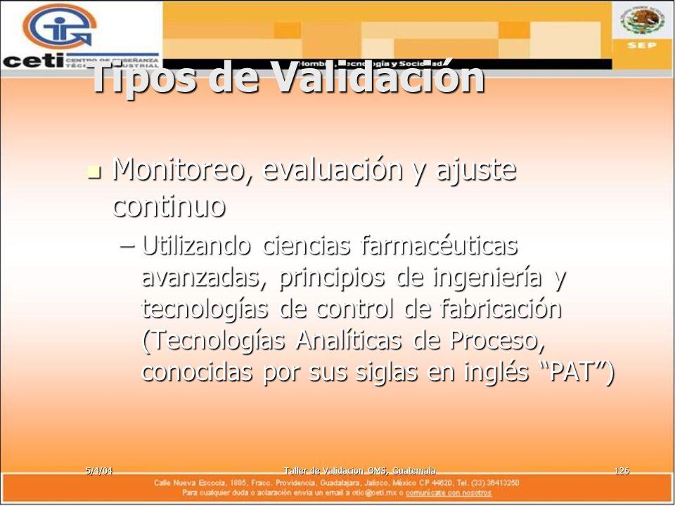 5/4/04Taller de Validacion OMS, Guatemala126 Tipos de Validación Monitoreo, evaluación y ajuste continuo Monitoreo, evaluación y ajuste continuo –Util