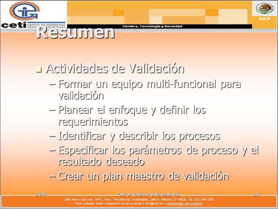 5/4/04Taller de Validacion OMS, Guatemala134 Resumen Actividades de Validación Actividades de Validación –Formar un equipo multi-funcional para valida