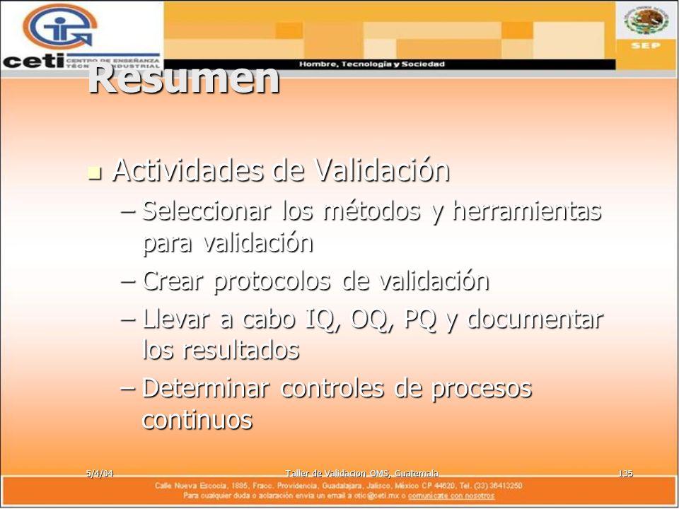 5/4/04Taller de Validacion OMS, Guatemala135 Resumen Actividades de Validación Actividades de Validación –Seleccionar los métodos y herramientas para
