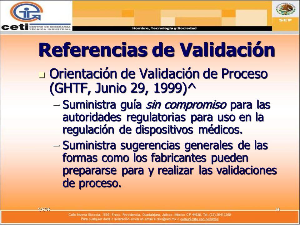 5/4/0414 Referencias de Validación Orientación de Validación de Proceso (GHTF, Junio 29, 1999)^ Orientación de Validación de Proceso (GHTF, Junio 29,