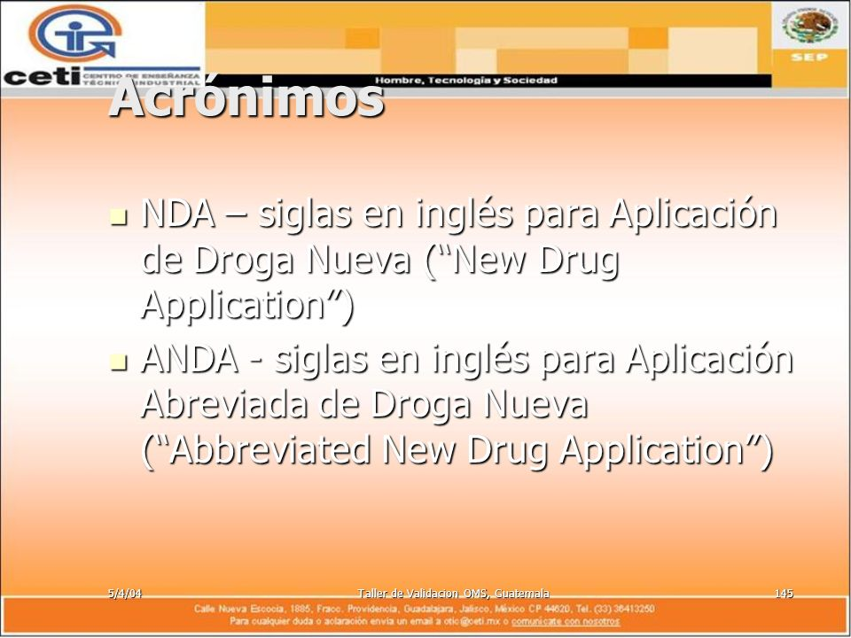 5/4/04Taller de Validacion OMS, Guatemala145 Acrónimos NDA – siglas en inglés para Aplicación de Droga Nueva (New Drug Application) NDA – siglas en in