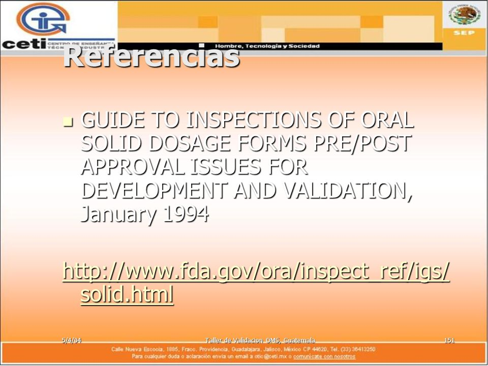 5/4/04Taller de Validacion OMS, Guatemala151 Referencias GUIDE TO INSPECTIONS OF ORAL SOLID DOSAGE FORMS PRE/POST APPROVAL ISSUES FOR DEVELOPMENT AND