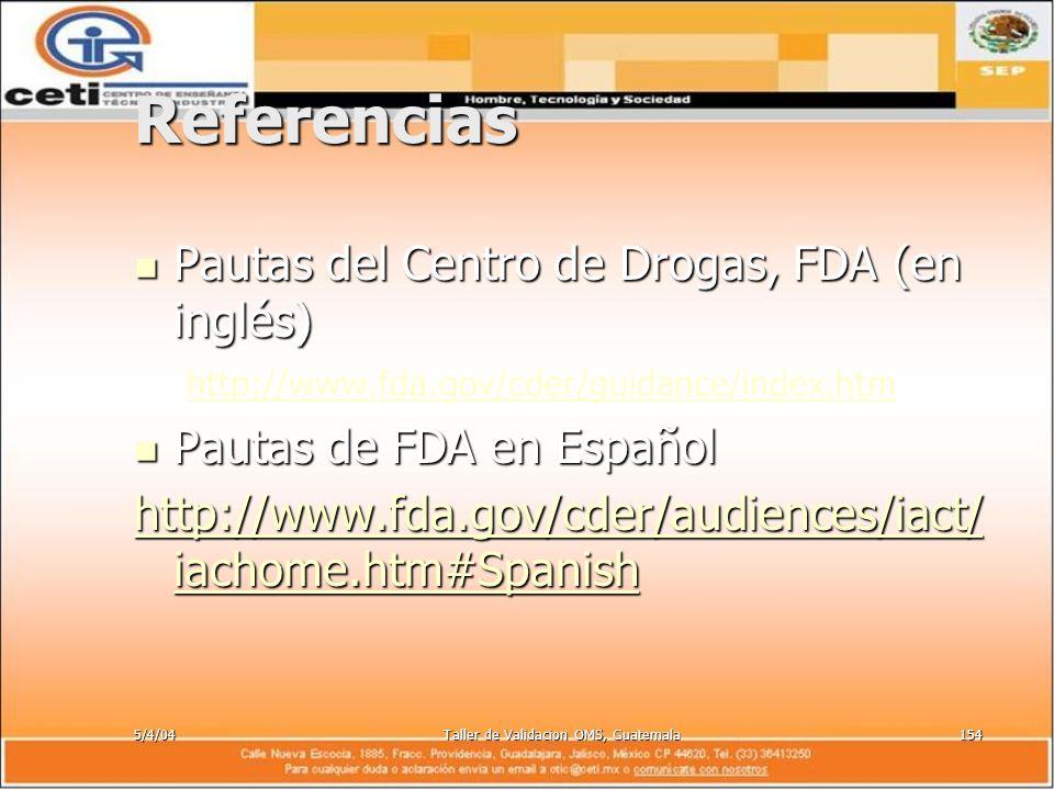5/4/04Taller de Validacion OMS, Guatemala154 Referencias Pautas del Centro de Drogas, FDA (en inglés) Pautas del Centro de Drogas, FDA (en inglés) htt