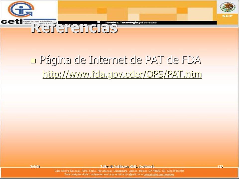 5/4/04Taller de Validacion OMS, Guatemala155 Referencias Página de Internet de PAT de FDA Página de Internet de PAT de FDA http://www.fda.gov.cder/OPS