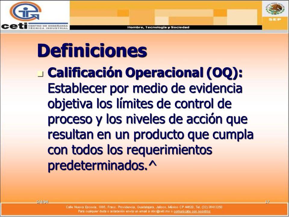 5/4/0417 Definiciones Calificación Operacional (OQ): Establecer por medio de evidencia objetiva los límites de control de proceso y los niveles de acc