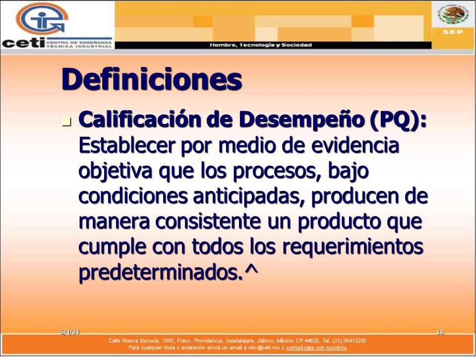 5/4/0418 Definiciones Calificación de Desempeño (PQ): Establecer por medio de evidencia objetiva que los procesos, bajo condiciones anticipadas, produ