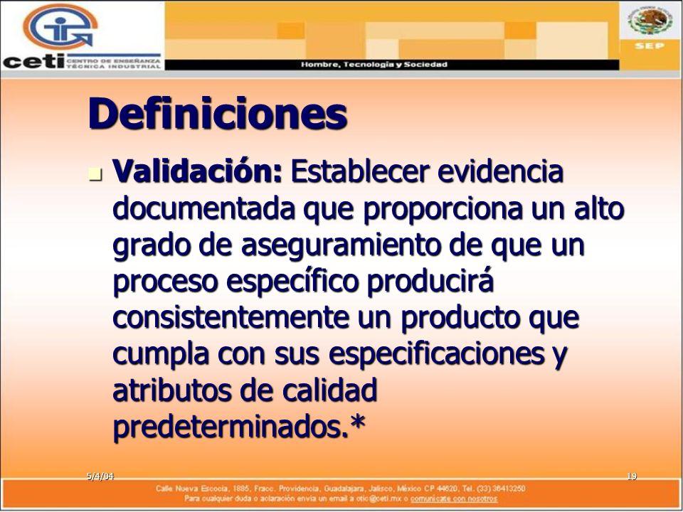 5/4/0419 Definiciones Validación: Establecer evidencia documentada que proporciona un alto grado de aseguramiento de que un proceso específico produci