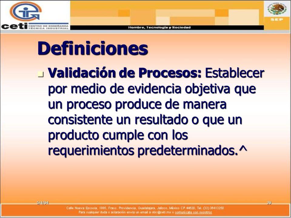 5/4/0420 Definiciones Validación de Procesos: Establecer por medio de evidencia objetiva que un proceso produce de manera consistente un resultado o q