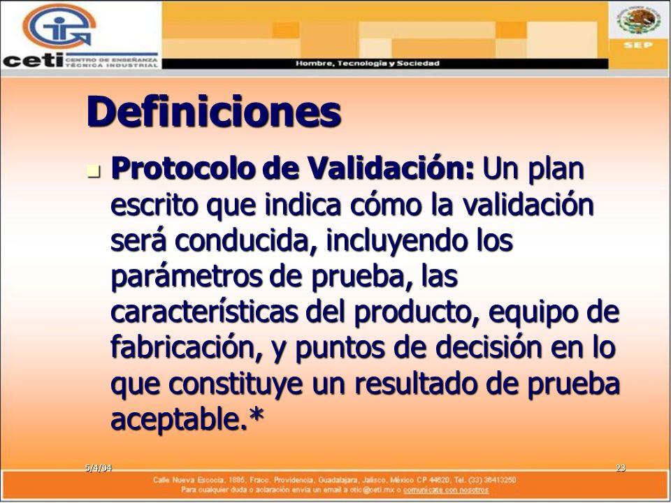 5/4/0423 Definiciones Protocolo de Validación: Un plan escrito que indica cómo la validación será conducida, incluyendo los parámetros de prueba, las