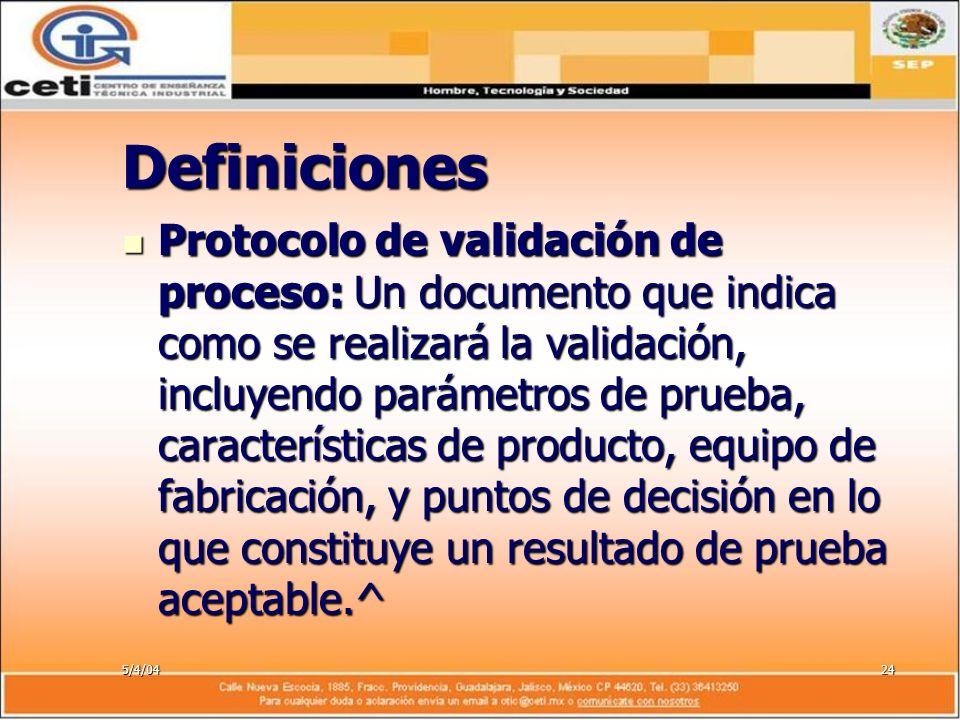 5/4/0424 Definiciones Protocolo de validación de proceso: Un documento que indica como se realizará la validación, incluyendo parámetros de prueba, ca