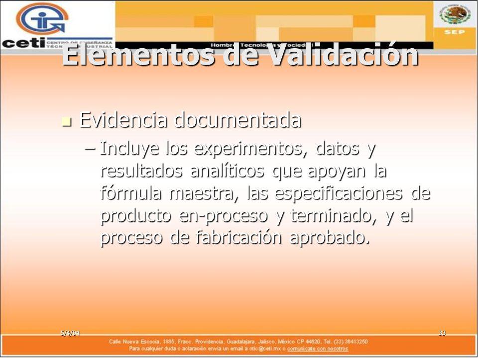 5/4/0433 Elementos de Validación Evidencia documentada Evidencia documentada –Incluye los experimentos, datos y resultados analíticos que apoyan la fó