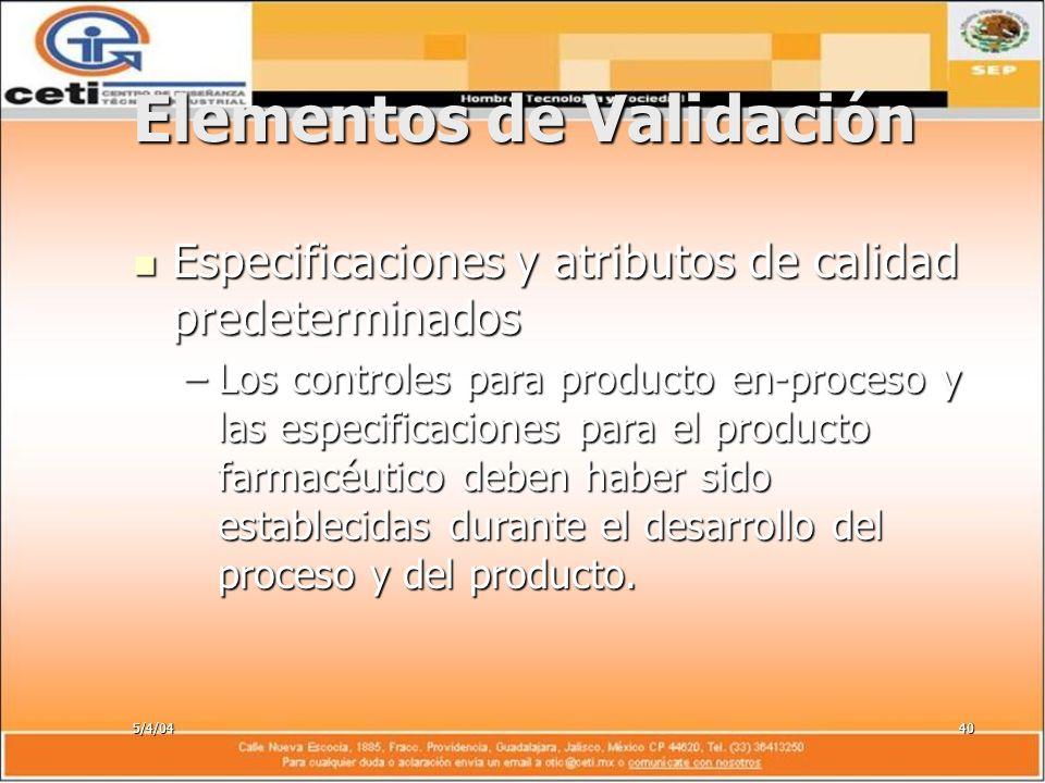 5/4/0440 Elementos de Validación Especificaciones y atributos de calidad predeterminados Especificaciones y atributos de calidad predeterminados –Los