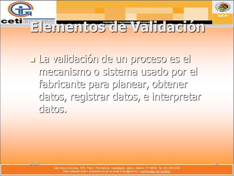 5/4/0442 Elementos de Validación La validación de un proceso es el mecanismo o sistema usado por el fabricante para planear, obtener datos, registrar