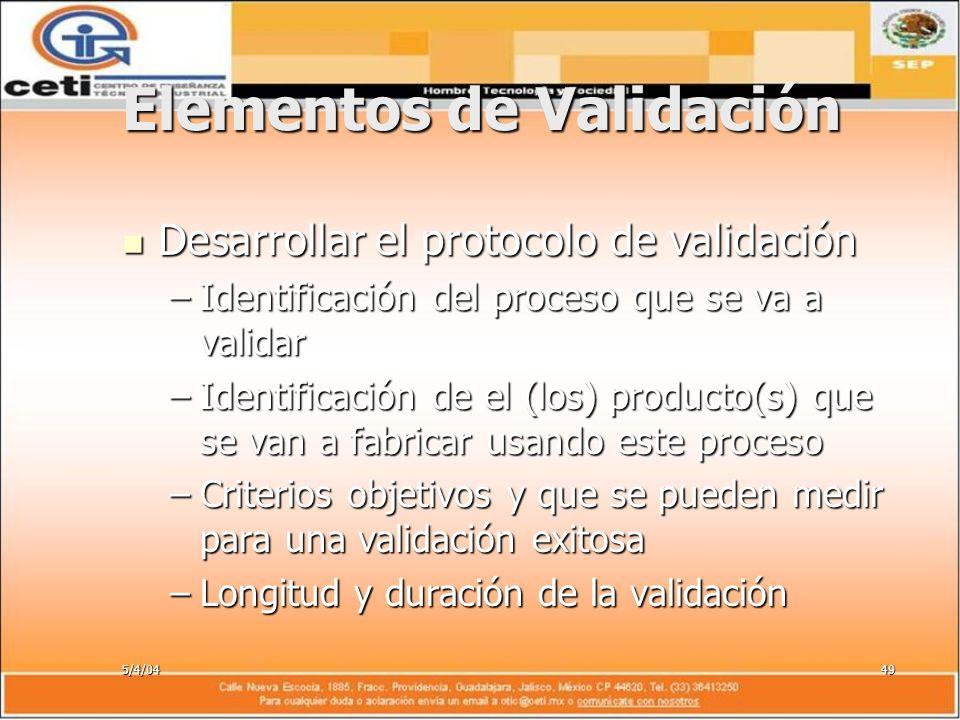 5/4/0449 Elementos de Validación Desarrollar el protocolo de validación Desarrollar el protocolo de validación –Identificación del proceso que se va a