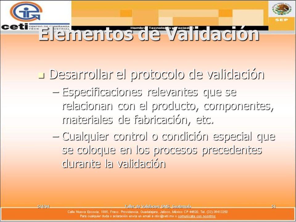 5/4/04Taller de Validacion OMS, Guatemala51 Elementos de Validación Desarrollar el protocolo de validación Desarrollar el protocolo de validación –Esp