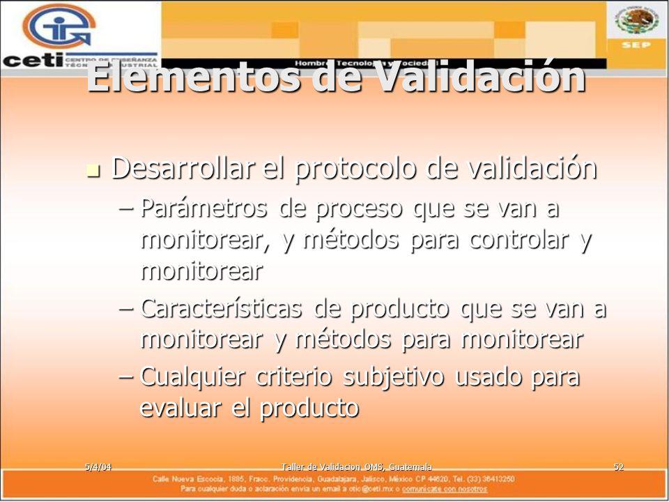 5/4/04Taller de Validacion OMS, Guatemala52 Elementos de Validación Desarrollar el protocolo de validación Desarrollar el protocolo de validación –Par