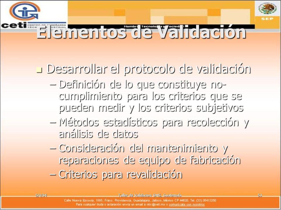 5/4/04Taller de Validacion OMS, Guatemala53 Elementos de Validación Desarrollar el protocolo de validación Desarrollar el protocolo de validación –Def