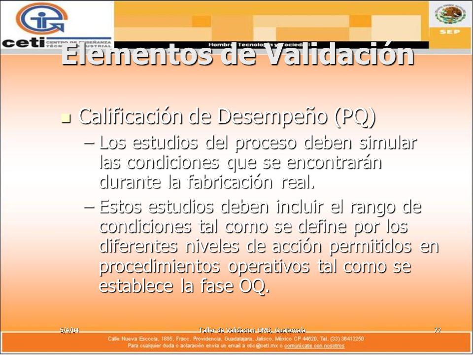 5/4/04Taller de Validacion OMS, Guatemala77 Elementos de Validación Calificación de Desempeño (PQ) Calificación de Desempeño (PQ) –Los estudios del pr