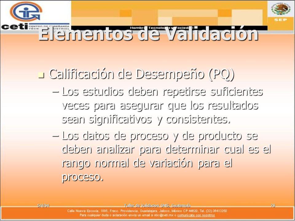 5/4/04Taller de Validacion OMS, Guatemala78 Elementos de Validación Calificación de Desempeño (PQ) Calificación de Desempeño (PQ) –Los estudios deben