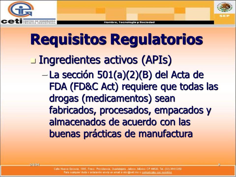 5/4/048 Requisitos Regulatorios Ingredientes activos (APIs) Ingredientes activos (APIs) –La sección 501(a)(2)(B) del Acta de FDA (FD&C Act) requiere q