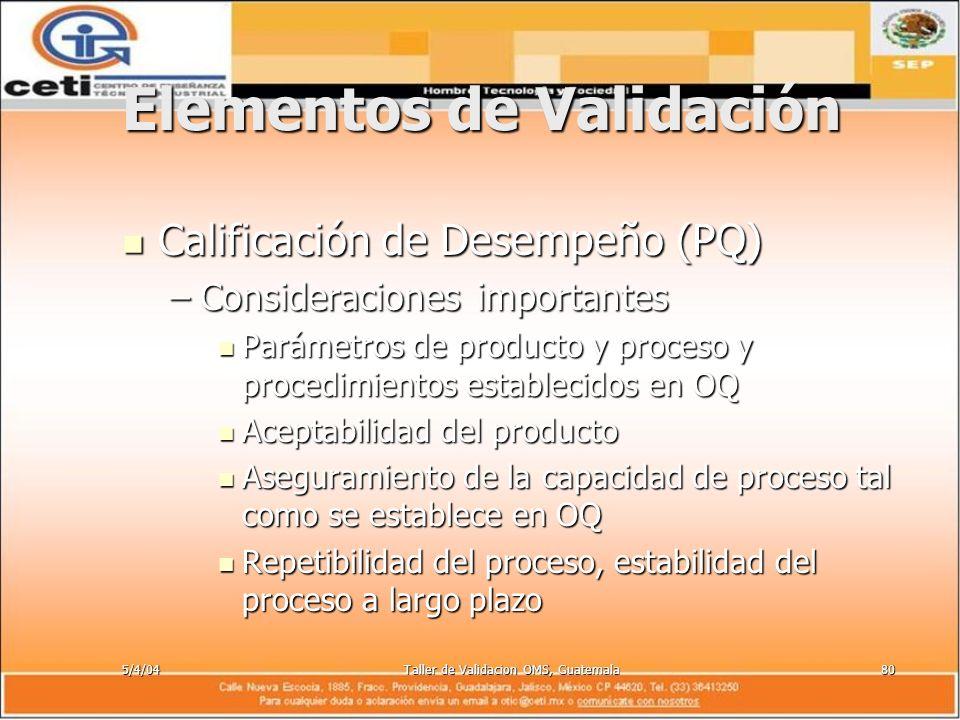 5/4/04Taller de Validacion OMS, Guatemala80 Elementos de Validación Calificación de Desempeño (PQ) Calificación de Desempeño (PQ) –Consideraciones imp
