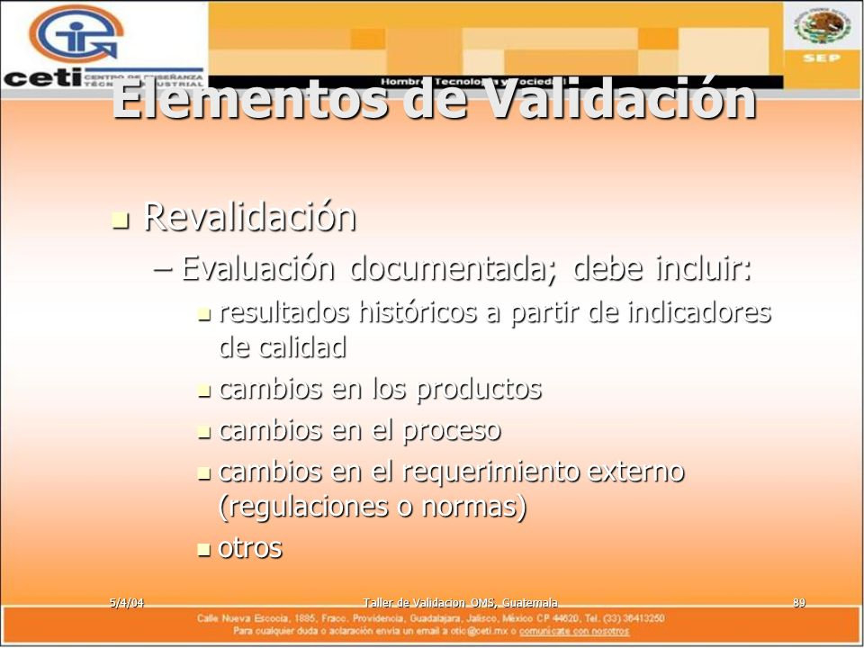 5/4/04Taller de Validacion OMS, Guatemala89 Elementos de Validación Revalidación Revalidación –Evaluación documentada; debe incluir: resultados histór