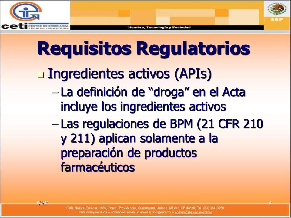 5/4/049 Requisitos Regulatorios Ingredientes activos (APIs) Ingredientes activos (APIs) –La definición de droga en el Acta incluye los ingredientes ac