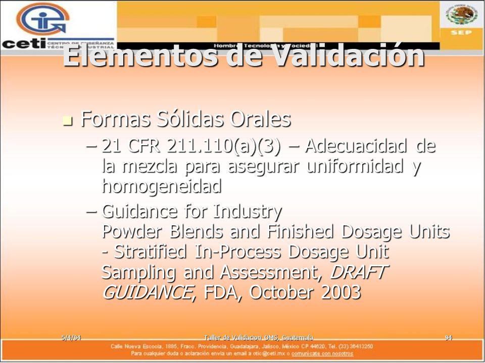 5/4/04Taller de Validacion OMS, Guatemala94 Elementos de Validación Formas Sólidas Orales Formas Sólidas Orales –21 CFR 211.110(a)(3) – Adecuacidad de