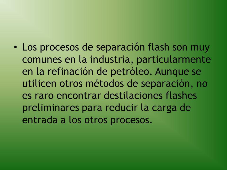 Los procesos de separación flash son muy comunes en la industria, particularmente en la refinación de petróleo. Aunque se utilicen otros métodos de se