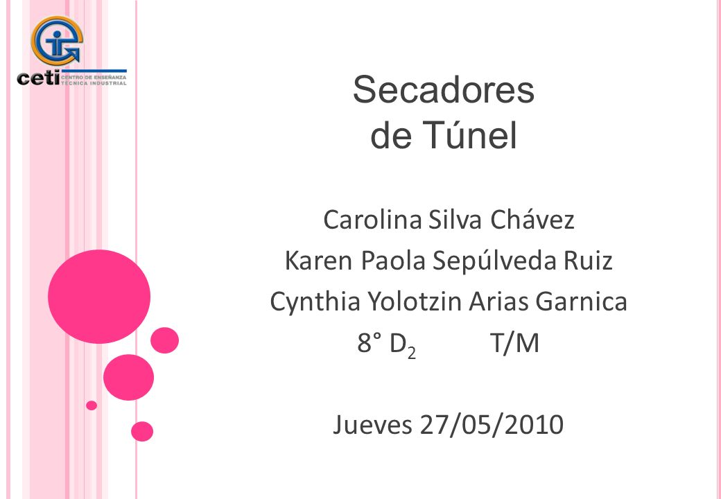 Secadores de Túnel Carolina Silva Chávez Karen Paola Sepúlveda Ruiz Cynthia Yolotzin Arias Garnica 8° D 2 T/M Jueves 27/05/2010