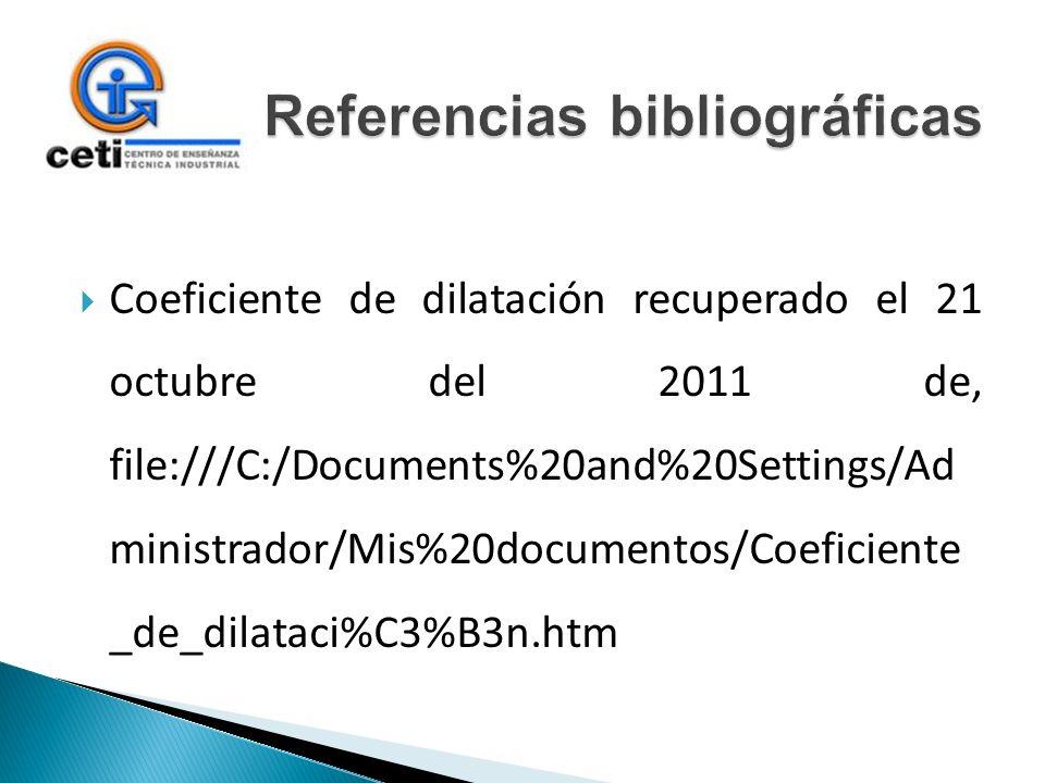 Coeficiente de dilatación recuperado el 21 octubre del 2011 de, file:///C:/Documents%20and%20Settings/Ad ministrador/Mis%20documentos/Coeficiente _de_