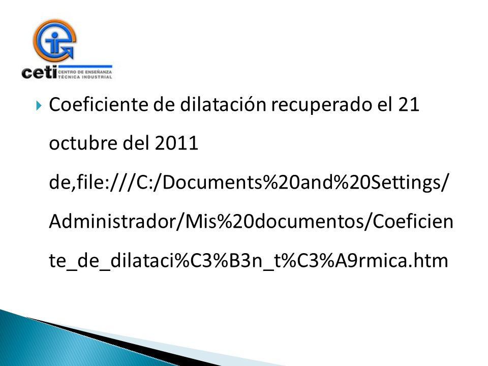 Coeficiente de dilatación recuperado el 21 octubre del 2011 de,file:///C:/Documents%20and%20Settings/ Administrador/Mis%20documentos/Coeficien te_de_d