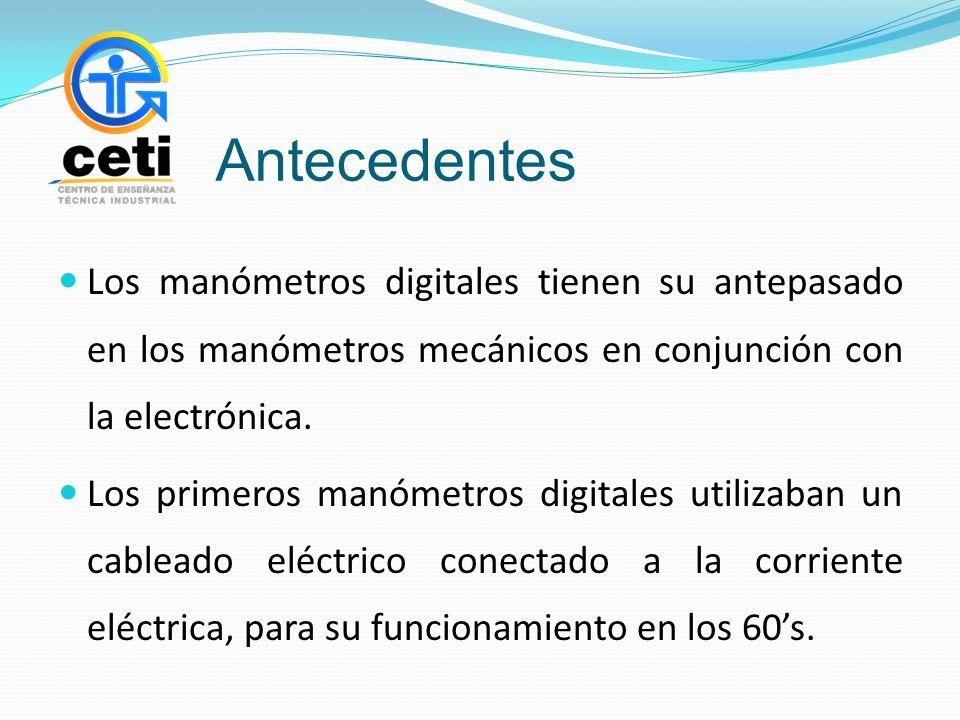 Antecedentes Los manómetros digitales tienen su antepasado en los manómetros mecánicos en conjunción con la electrónica. Los primeros manómetros digit