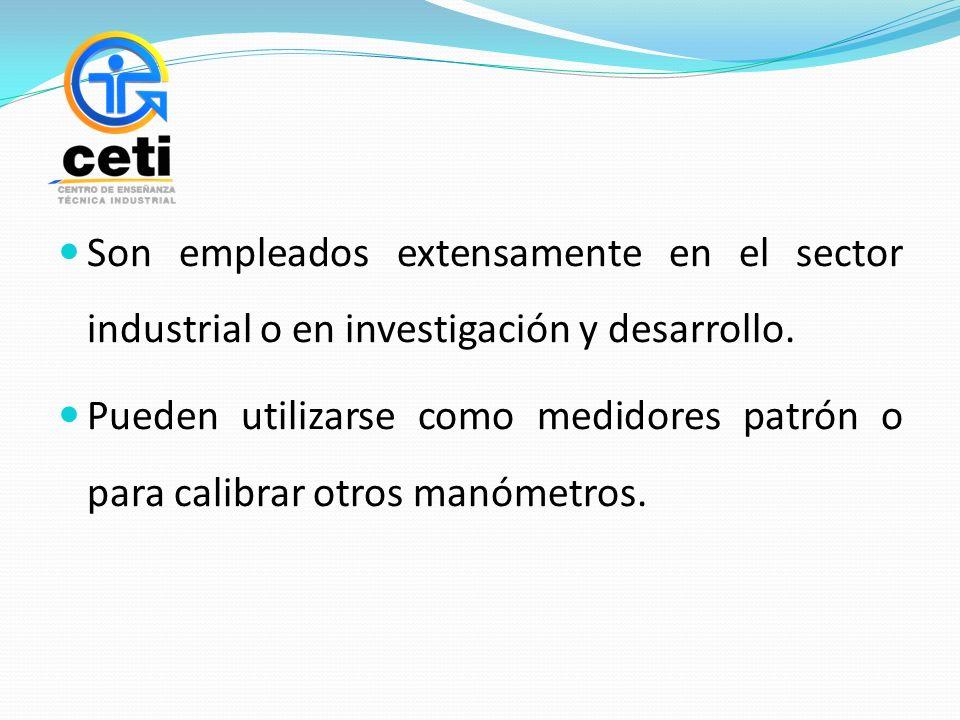 Son empleados extensamente en el sector industrial o en investigación y desarrollo. Pueden utilizarse como medidores patrón o para calibrar otros manó