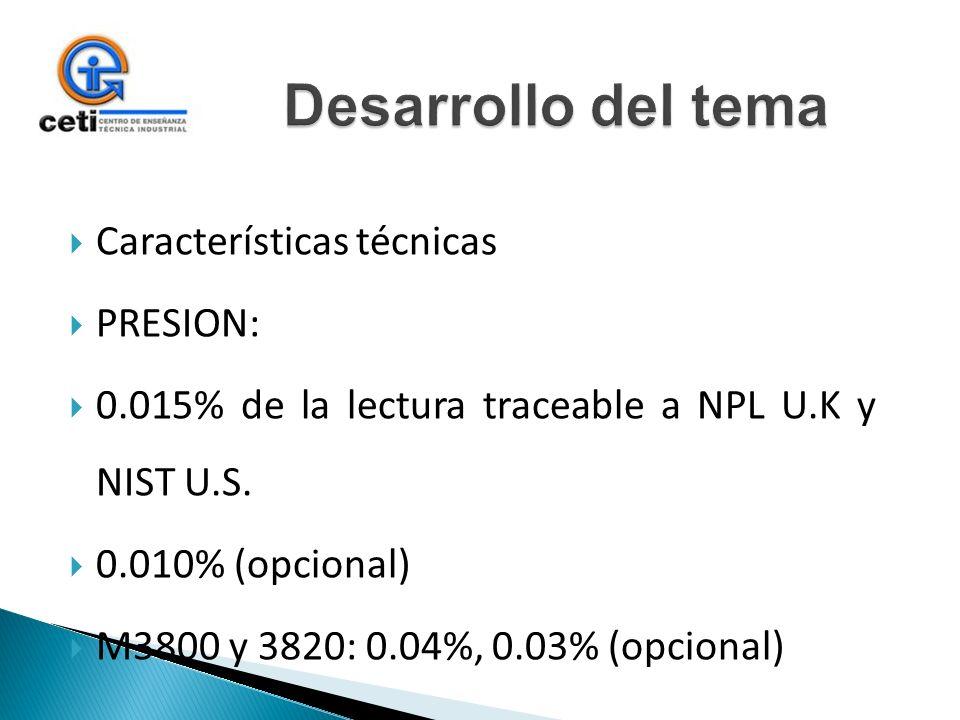 Características técnicas PRESION: 0.015% de la lectura traceable a NPL U.K y NIST U.S. 0.010% (opcional) M3800 y 3820: 0.04%, 0.03% (opcional)