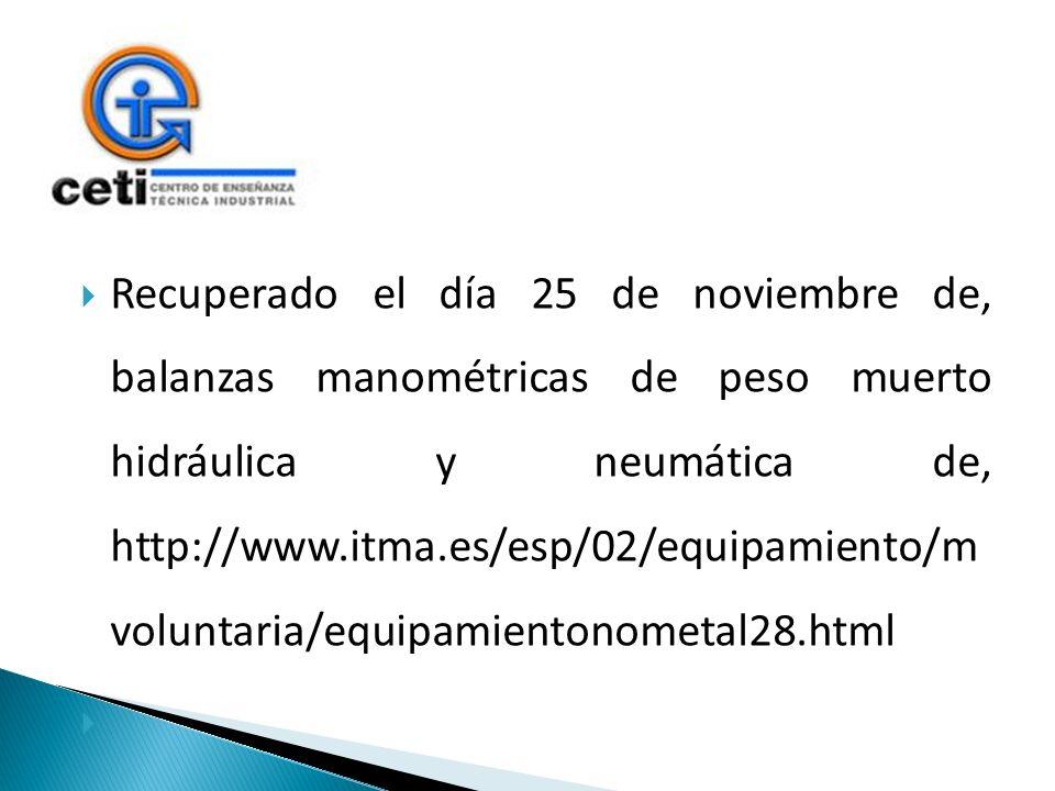 Recuperado el día 25 de noviembre de, balanzas manométricas de peso muerto hidráulica y neumática de, http://www.itma.es/esp/02/equipamiento/m volunta